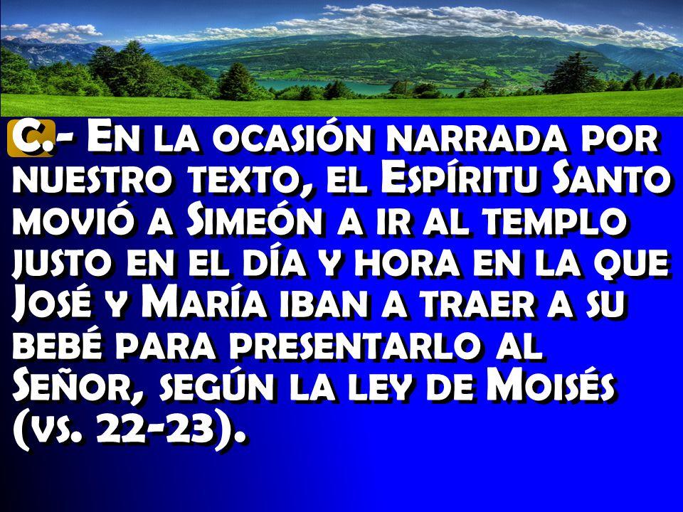 Dice la Biblia que cuando Simeón vio a Jesús, le tomó en sus brazos, y bendijo a Dios, diciendo… y luego viene el llamado Canto de Simeón en los vs.