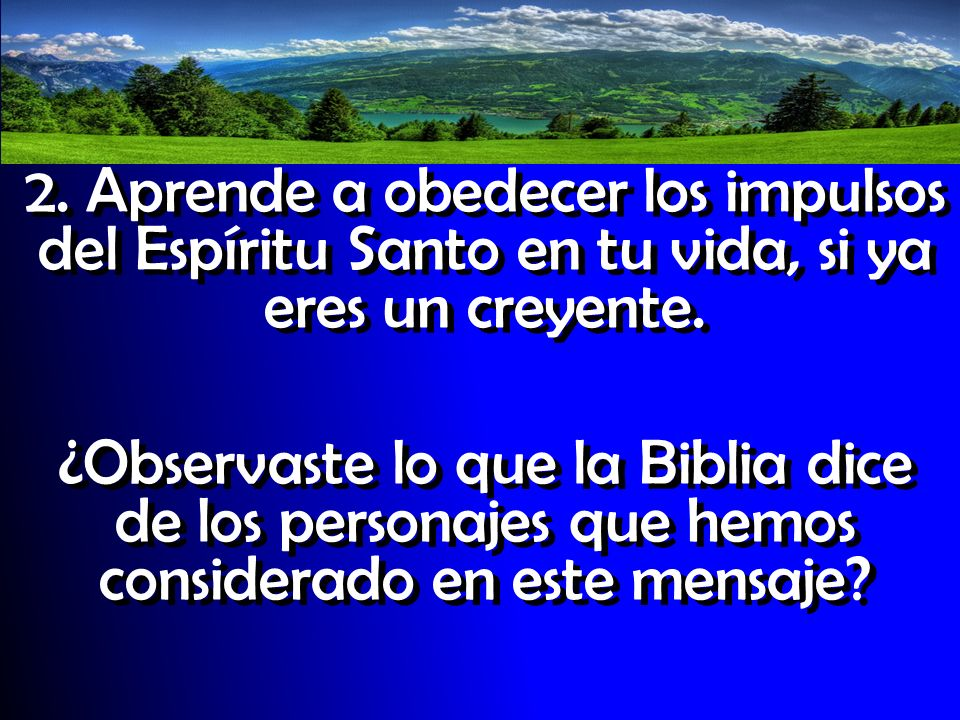 2. Aprende a obedecer los impulsos del Espíritu Santo en tu vida, si ya eres un creyente. ¿Observaste lo que la Biblia dice de los personajes que hemo