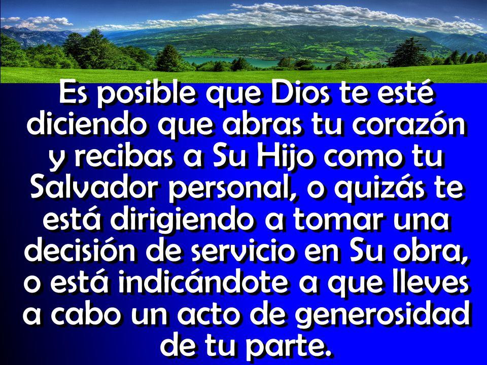 Lo que sea, cuando Dios te da Su impulso, hay que actuar.