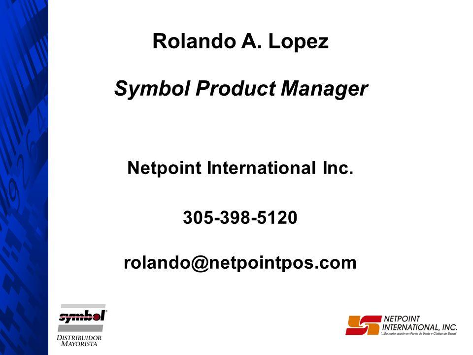 Rolando A. Lopez Symbol Product Manager Netpoint International Inc. 305-398-5120 rolando@netpointpos.com