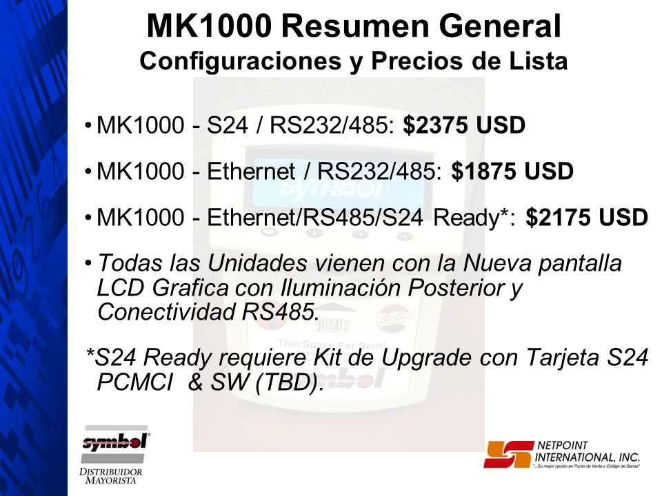 MK1000 - S24 / RS232/485: $2375 USD MK1000 - Ethernet / RS232/485: $1875 USD MK1000 - Ethernet/RS485/S24 Ready*: $2175 USD Todas las Unidades vienen c