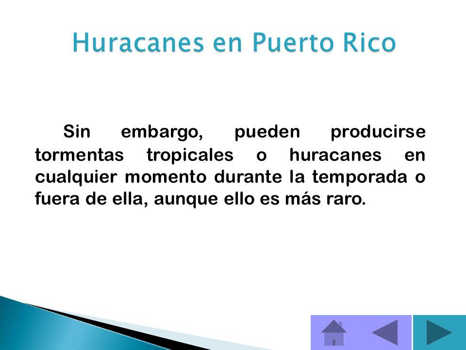 Temporada de Huracanes La temporada oficial de huracanes se extiende entre el 1 de junio y el 30 de noviembre. Sin embargo, agosto y septiembre son lo