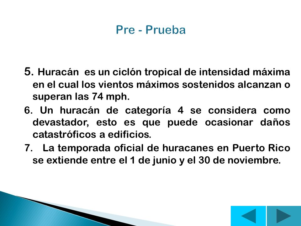 Contesta Cierto o Falso 1. Huracán es el término genérico para un sistema de vientos en forma de espiral que se desplaza sobre la superficie. 2. En el