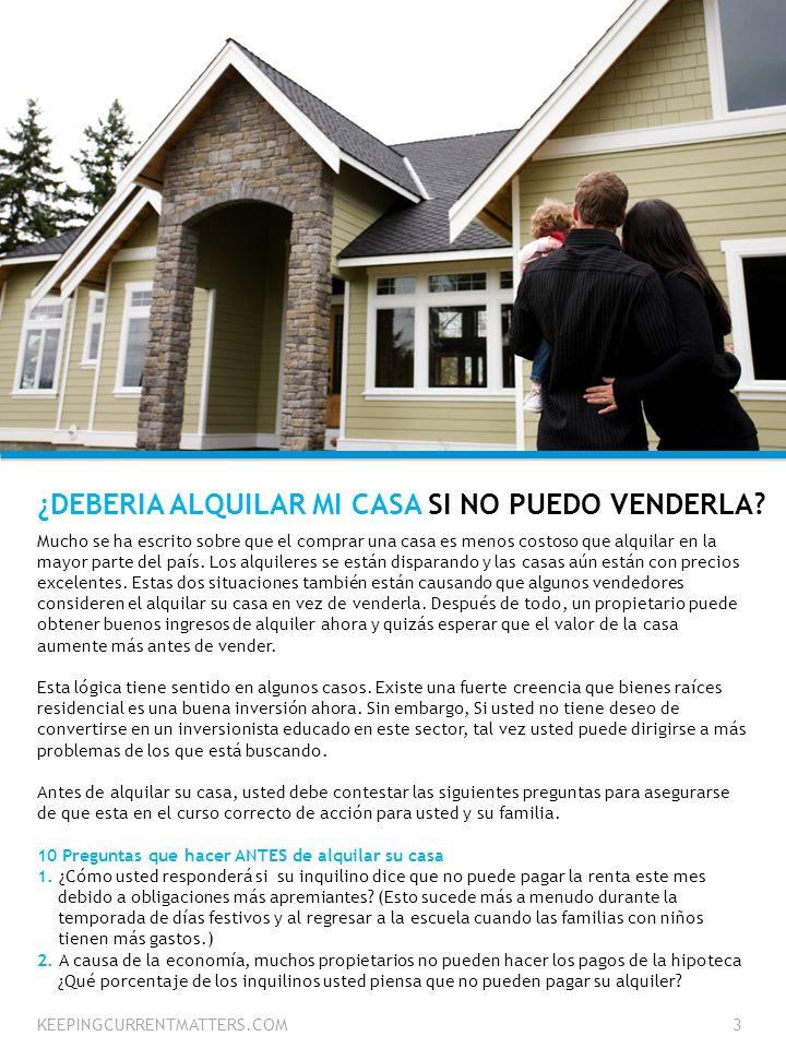 KEEPINGCURRENTMATTERS.COM3 ¿DEBERIA ALQUILAR MI CASA SI NO PUEDO VENDERLA? Mucho se ha escrito sobre que el comprar una casa es menos costoso que alqu
