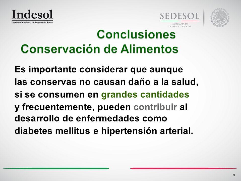 Es importante considerar que aunque las conservas no causan daño a la salud, si se consumen en grandes cantidades y frecuentemente, pueden contribuir