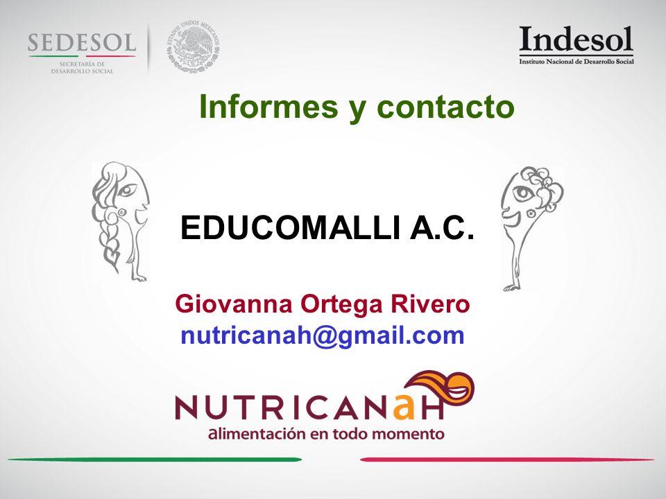 Giovanna Ortega Rivero nutricanah@gmail.com EDUCOMALLI A.C. Informes y contacto