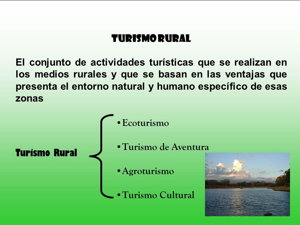 TURISMO RURAL El conjunto de actividades turísticas que se realizan en los medios rurales y que se basan en las ventajas que presenta el entorno natur