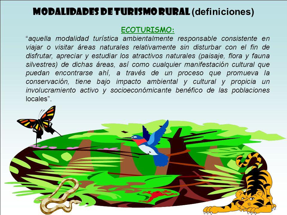MODALIDADES DE TURISMO RURAL (definiciones) ECOTURISMO:aquella modalidad turística ambientalmente responsable consistente en viajar o visitar áreas na