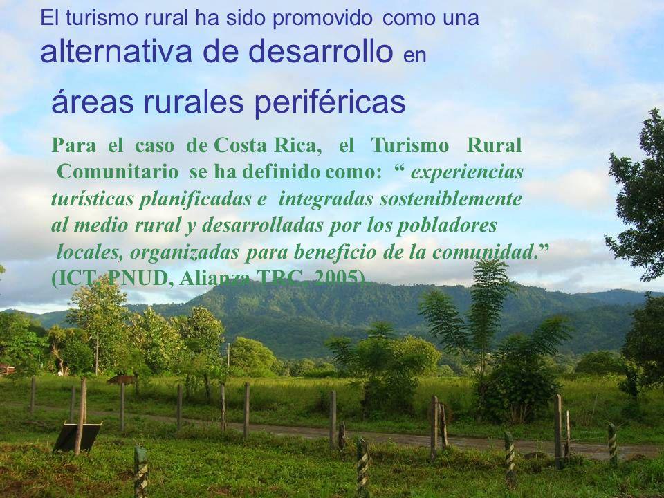 áreas rurales periféricas El turismo rural ha sido promovido como una alternativa de desarrollo en Para el caso de Costa Rica, el Turismo Rural Comuni