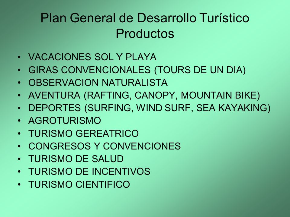 Plan General de Desarrollo Turístico Productos VACACIONES SOL Y PLAYA GIRAS CONVENCIONALES (TOURS DE UN DIA) OBSERVACION NATURALISTA AVENTURA (RAFTING