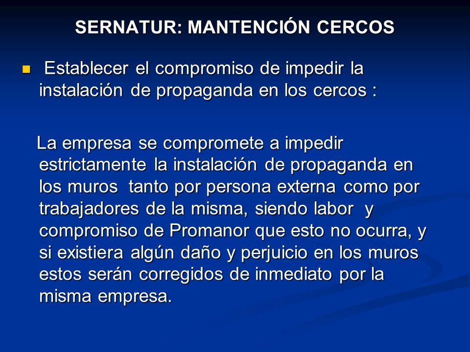 SERNATUR: MANTENCIÓN CERCOS Establecer el compromiso de impedir la instalación de propaganda en los cercos : Establecer el compromiso de impedir la in