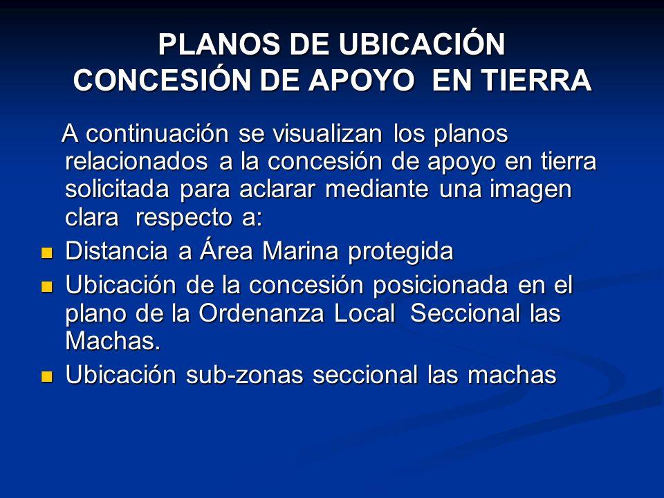PLANOS DE UBICACIÓN CONCESIÓN DE APOYO EN TIERRA A continuación se visualizan los planos relacionados a la concesión de apoyo en tierra solicitada par