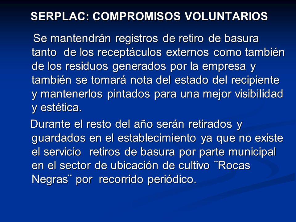SERPLAC: COMPROMISOS VOLUNTARIOS Se mantendrán registros de retiro de basura tanto de los receptáculos externos como también de los residuos generados