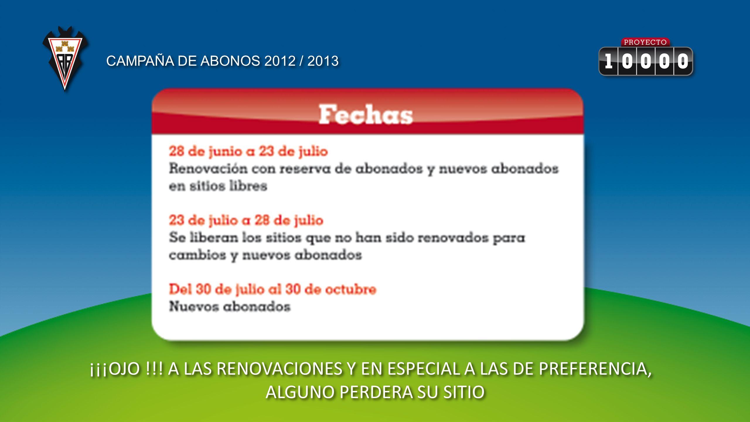 ¡¡¡OJO !!! A LAS RENOVACIONES Y EN ESPECIAL A LAS DE PREFERENCIA, ALGUNO PERDERA SU SITIO CAMPAÑA DE ABONOS 2012 / 2013