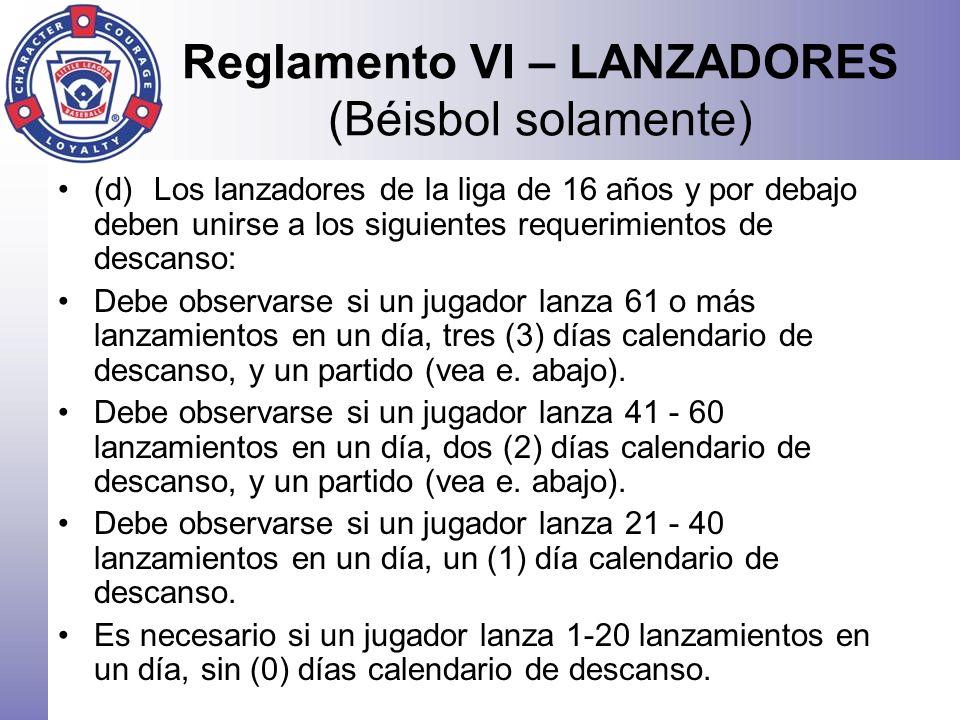 Reglamento VI – LANZADORES (Béisbol solamente) (d)Los lanzadores de la liga de 16 años y por debajo deben unirse a los siguientes requerimientos de de