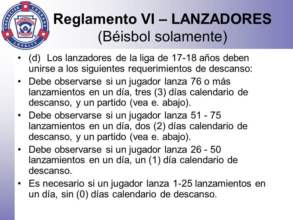 Reglamento VI – LANZADORES (Béisbol solamente) (d) Los lanzadores de la liga de 17-18 años deben unirse a los siguientes requerimientos de descanso: D