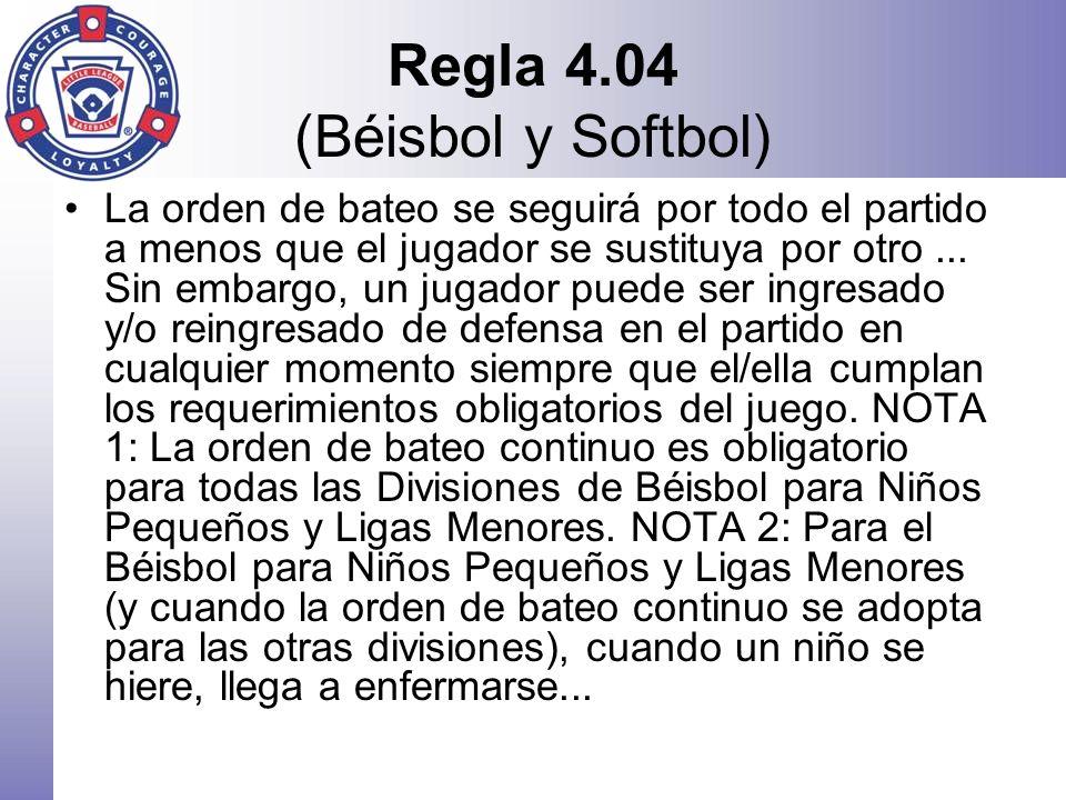 Regla 4.04 (Béisbol y Softbol) La orden de bateo se seguirá por todo el partido a menos que el jugador se sustituya por otro... Sin embargo, un jugado
