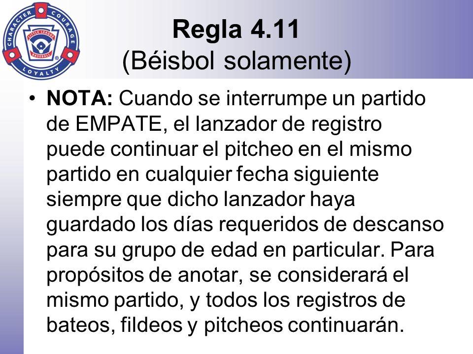 Regla 4.11 (Béisbol solamente) NOTA: Cuando se interrumpe un partido de EMPATE, el lanzador de registro puede continuar el pitcheo en el mismo partido