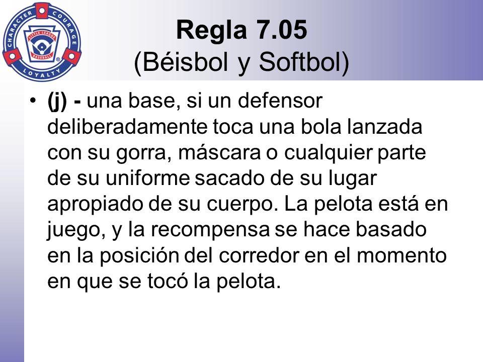 Regla 7.05 (Béisbol y Softbol) (j) - una base, si un defensor deliberadamente toca una bola lanzada con su gorra, máscara o cualquier parte de su unif