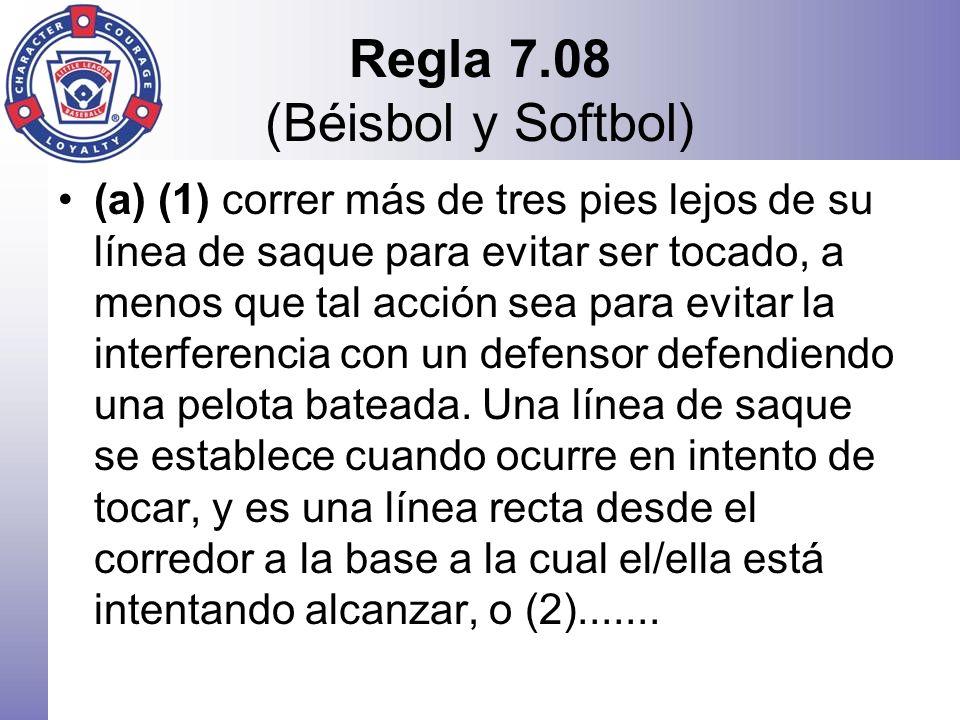 Regla 7.08 (Béisbol y Softbol) (a) (1) correr más de tres pies lejos de su línea de saque para evitar ser tocado, a menos que tal acción sea para evit
