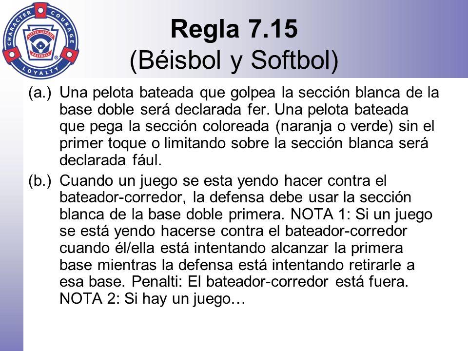 Regla 7.15 (Béisbol y Softbol) (a.)Una pelota bateada que golpea la sección blanca de la base doble será declarada fer. Una pelota bateada que pega la