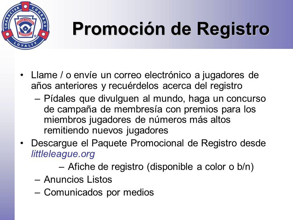 Promoción de Registro Llame / o envíe un correo electrónico a jugadores de años anteriores y recuérdelos acerca del registro –Pídales que divulguen al