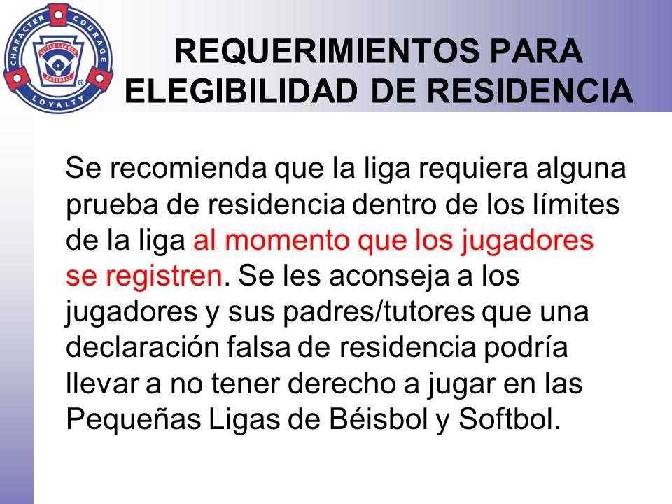 Se recomienda que la liga requiera alguna prueba de residencia dentro de los límites de la liga al momento que los jugadores se registren. Se les acon