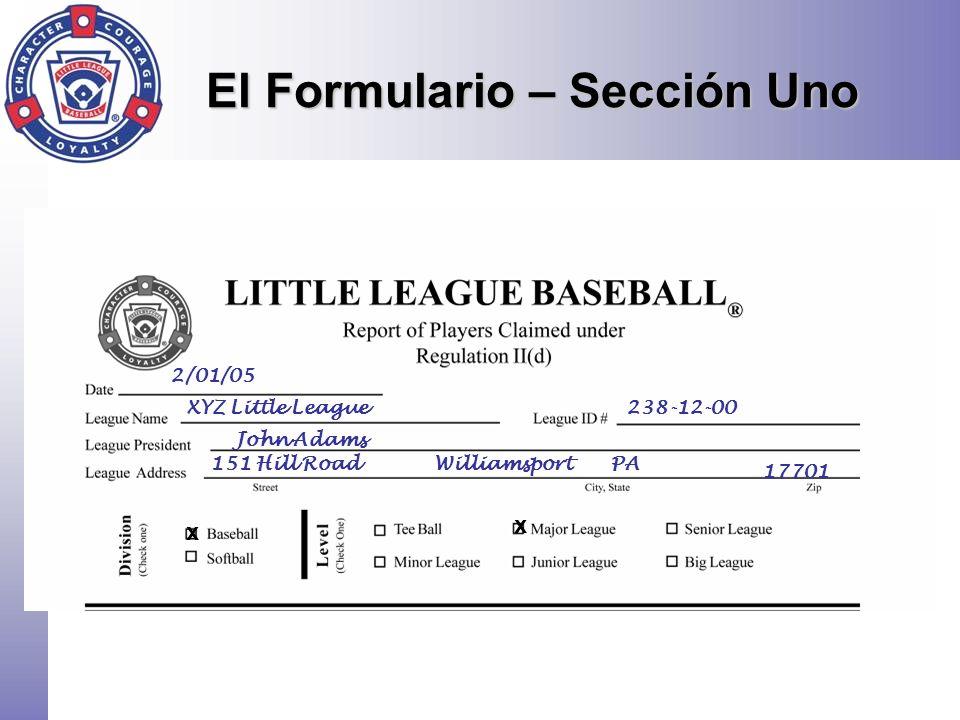 El Formulario – Sección Uno 2/01/05 151 Hill RoadWilliamsportPA 17701 John Adams XYZ Little League238-12-00 x x