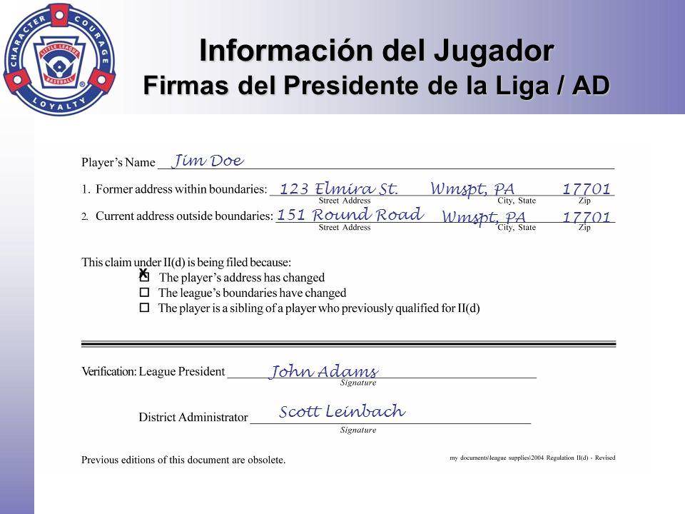 Información del Jugador Firmas del Presidente de la Liga / AD Jim Doe 123 Elmira St.Wmspt, PA17701 151 Round Road Wmspt, PA17701 John Adams Scott Lein