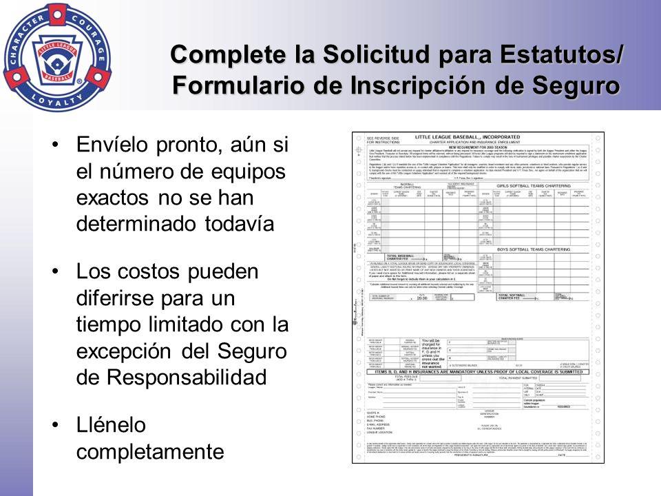 Complete la Solicitud para Estatutos/ Formulario de Inscripción de Seguro Envíelo pronto, aún si el número de equipos exactos no se han determinado to
