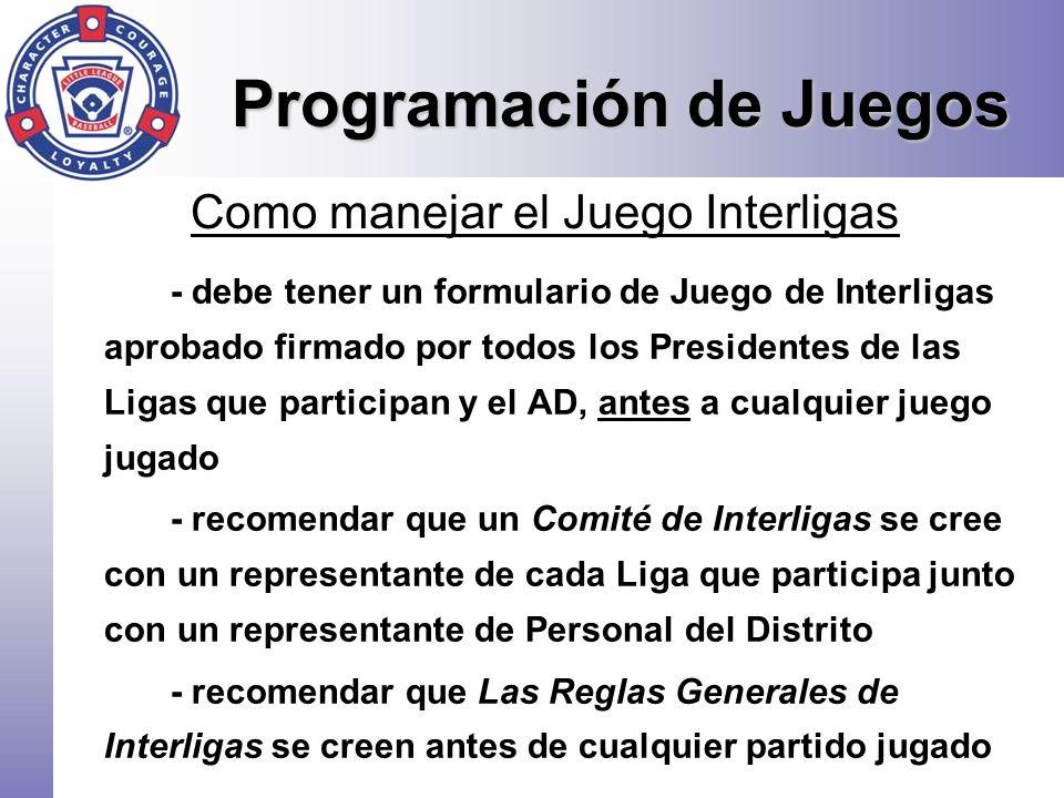 Programación de Juegos - debe tener un formulario de Juego de Interligas aprobado firmado por todos los Presidentes de las Ligas que participan y el A
