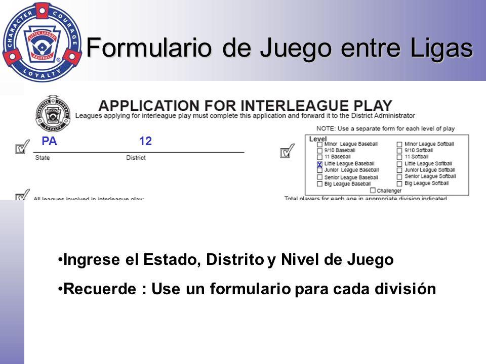 Formulario de Juego entre Ligas PA12 X Ingrese el Estado, Distrito y Nivel de Juego Recuerde : Use un formulario para cada división