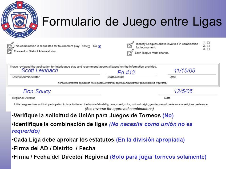 Formulario de Juego entre Ligas X Scott Leinbach PA #12 11/15/05 Don Soucy12/5/05 Verifique la solicitud de Unión para Juegos de Torneos (No) Identifi