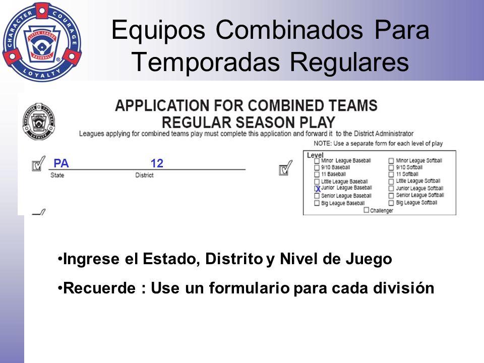Equipos Combinados Para Temporadas Regulares PA12 X Ingrese el Estado, Distrito y Nivel de Juego Recuerde : Use un formulario para cada división