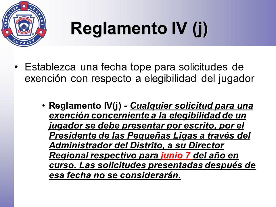 Reglamento IV (j) Establezca una fecha tope para solicitudes de exención con respecto a elegibilidad del jugador Reglamento IV(j) - Cualquier solicitu