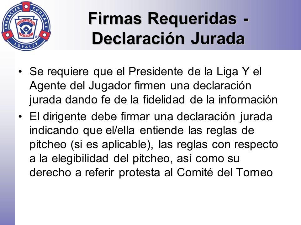 Firmas Requeridas - Declaración Jurada Se requiere que el Presidente de la Liga Y el Agente del Jugador firmen una declaración jurada dando fe de la f