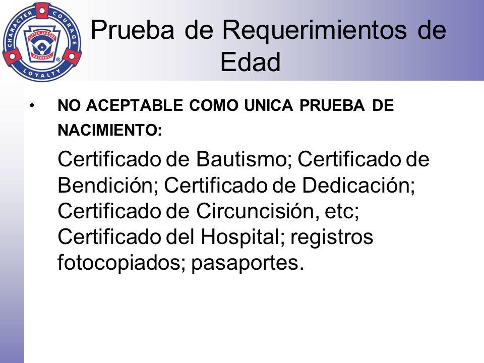 Prueba de Requerimientos de Edad NO ACEPTABLE COMO UNICA PRUEBA DE NACIMIENTO: Certificado de Bautismo; Certificado de Bendición; Certificado de Dedic
