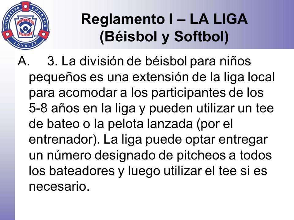 Reglamento I – LA LIGA (Béisbol y Softbol) A.3. La división de béisbol para niños pequeños es una extensión de la liga local para acomodar a los parti