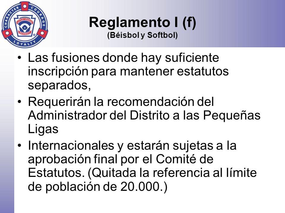 Reglamento I (f) (Béisbol y Softbol) Las fusiones donde hay suficiente inscripción para mantener estatutos separados, Requerirán la recomendación del