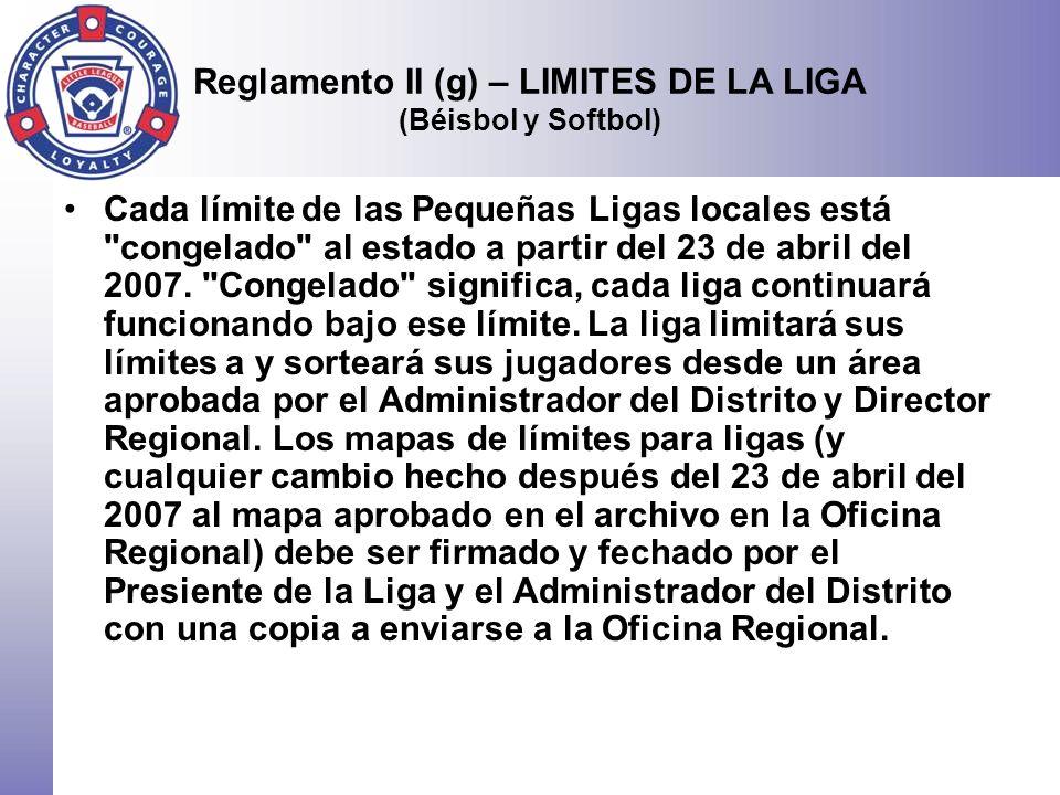 Reglamento II (g) – LIMITES DE LA LIGA (Béisbol y Softbol) Cada límite de las Pequeñas Ligas locales está