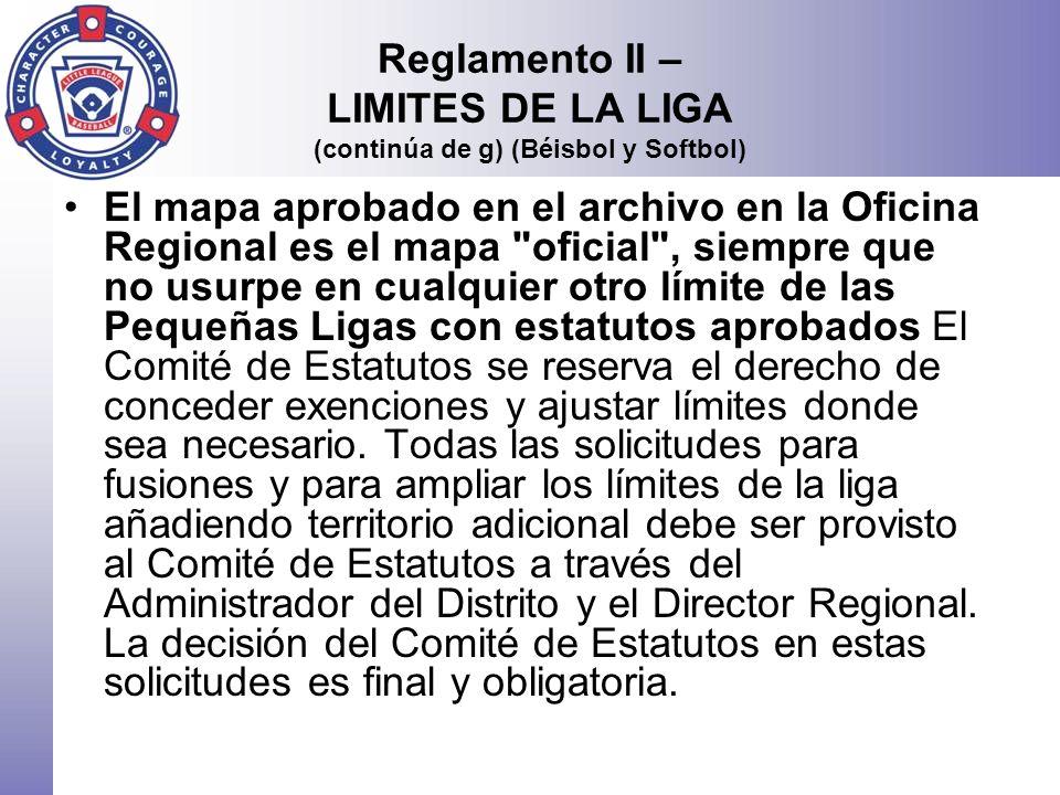 Reglamento II – LIMITES DE LA LIGA (continúa de g) (Béisbol y Softbol) El mapa aprobado en el archivo en la Oficina Regional es el mapa