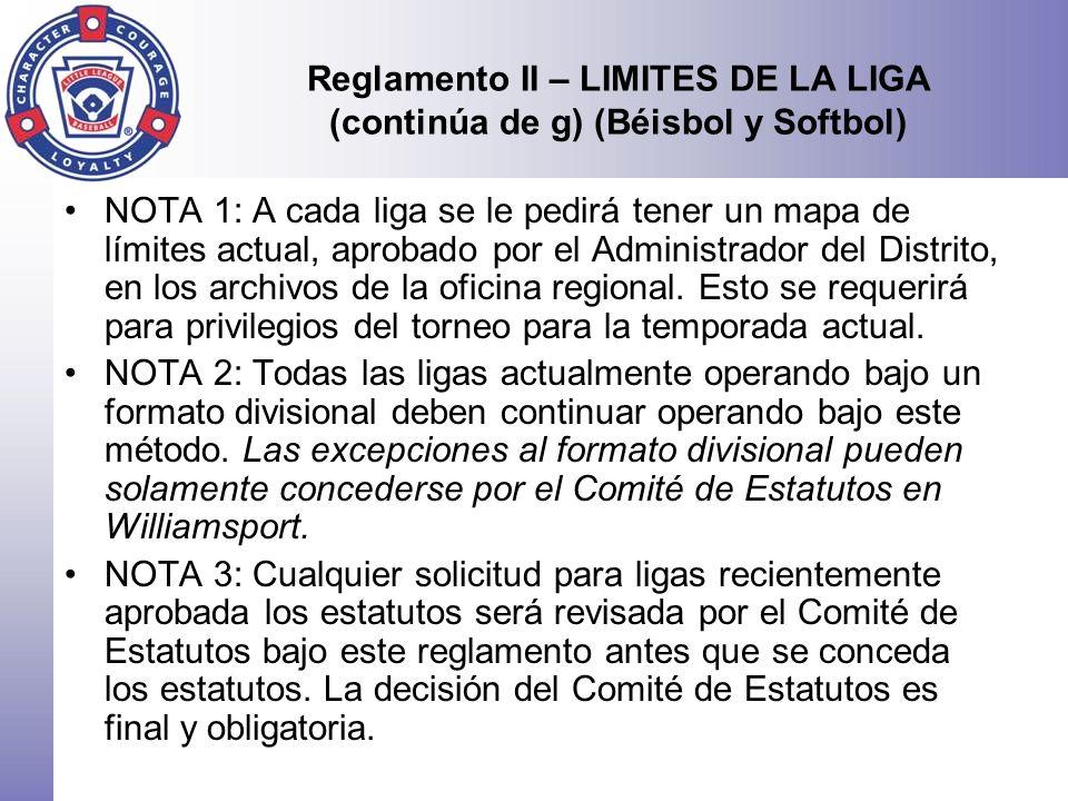 Reglamento II – LIMITES DE LA LIGA (continúa de g) (Béisbol y Softbol) NOTA 1: A cada liga se le pedirá tener un mapa de límites actual, aprobado por