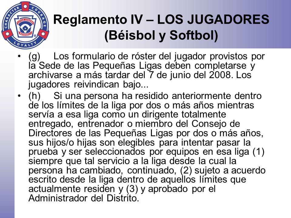 Reglamento IV – LOS JUGADORES (Béisbol y Softbol) (g) Los formulario de róster del jugador provistos por la Sede de las Pequeñas Ligas deben completar