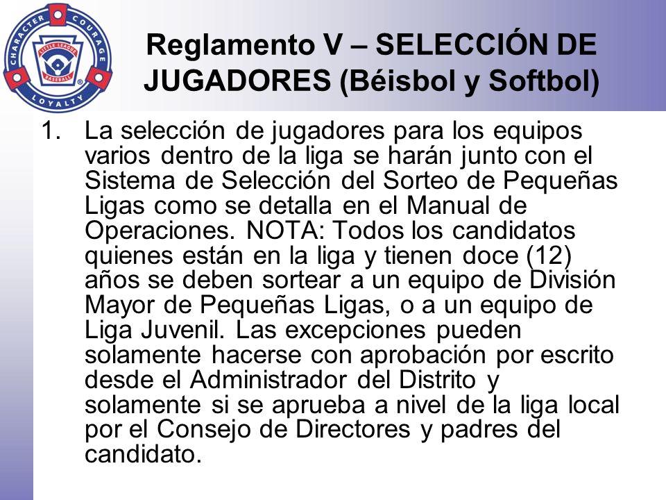 Reglamento V – SELECCIÓN DE JUGADORES (Béisbol y Softbol) 1.La selección de jugadores para los equipos varios dentro de la liga se harán junto con el