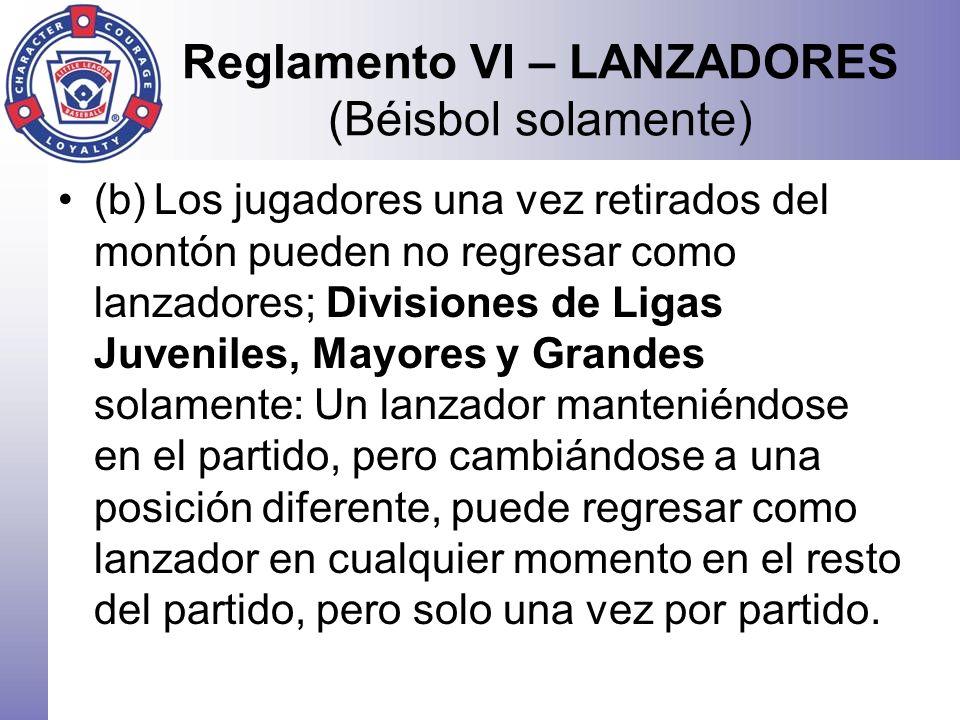 Reglamento VI – LANZADORES (Béisbol solamente) (b)Los jugadores una vez retirados del montón pueden no regresar como lanzadores; Divisiones de Ligas J