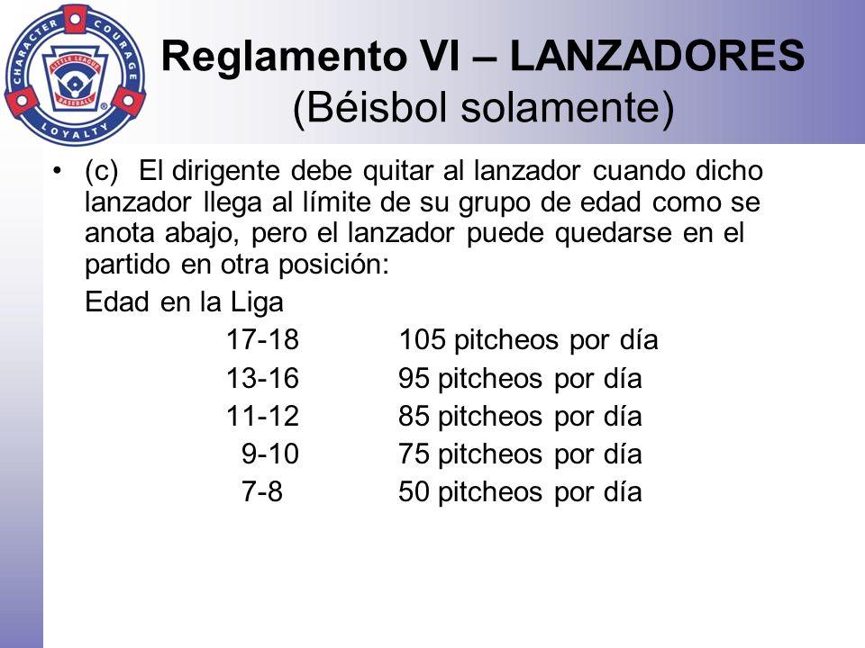 Reglamento VI – LANZADORES (Béisbol solamente) (c)El dirigente debe quitar al lanzador cuando dicho lanzador llega al límite de su grupo de edad como