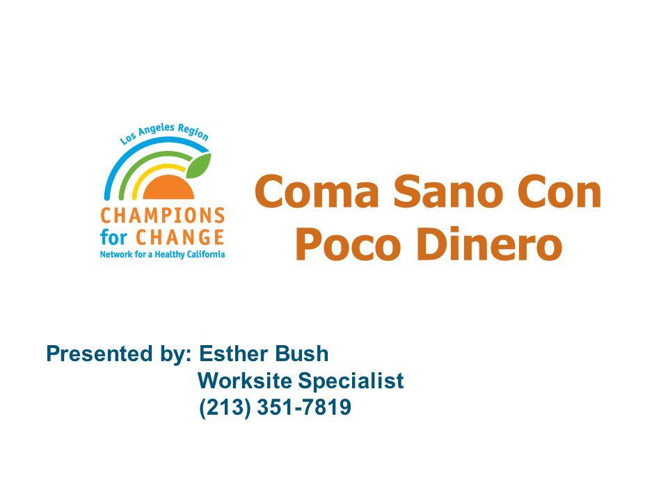 Coma Sano Con Poco Dinero Presented by: Esther Bush Worksite Specialist (213) 351-7819