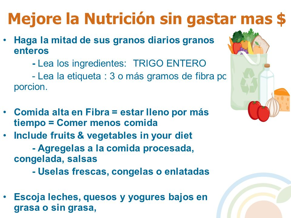 Mejore la Nutrición sin gastar mas $ Haga la mitad de sus granos diarios granos enteros - Lea los ingredientes: TRIGO ENTERO - Lea la etiqueta : 3 o m