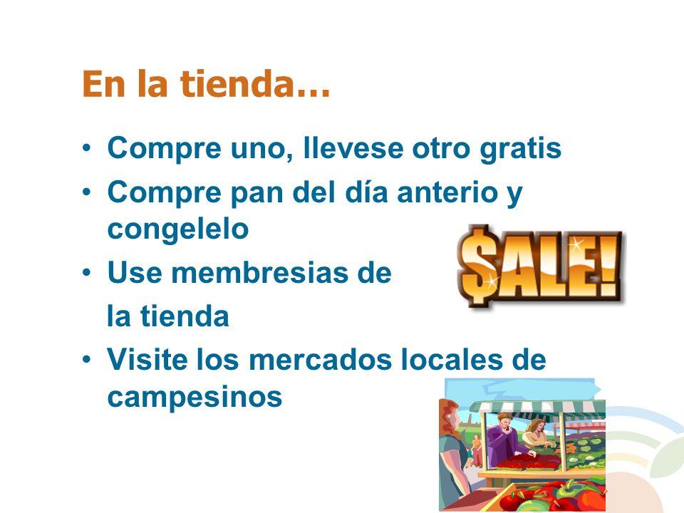 En la tienda… Compre uno, llevese otro gratis Compre pan del día anterio y congelelo Use membresias de la tienda Visite los mercados locales de campes