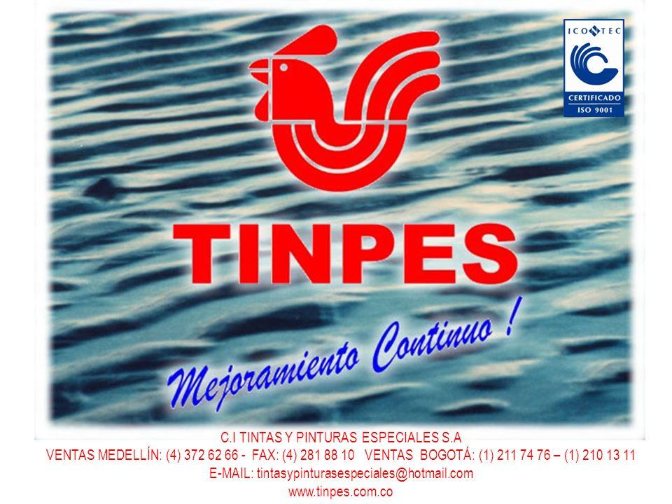 C.I TINTAS Y PINTURAS ESPECIALES S.A VENTAS MEDELLÍN: (4) 372 62 66 - FAX: (4) 281 88 10 VENTAS BOGOTÁ: (1) 211 74 76 – (1) 210 13 11 E-MAIL: tintasypinturasespeciales@hotmail.com www.tinpes.com.co